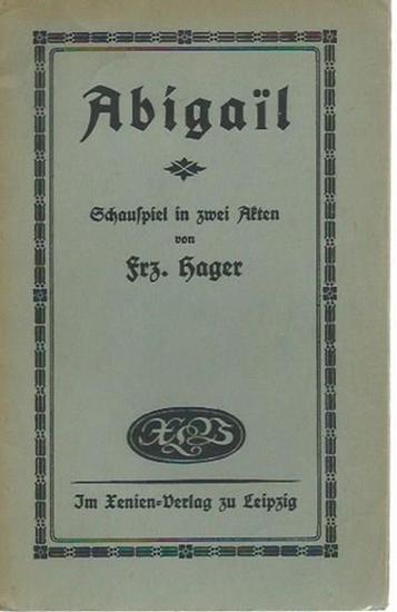 Hager, Frz. [Franziska]: Abigail. Mit Vorwort. Schauspiel in zwei Akten.