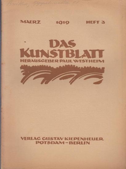 Kunstblatt, Das - Westheim, Paul (Hrsg.) - Will Frieg / Felix Müller / Max Raphael / Nikolaus Schwarzkopf (Autoren): Das Kunstblatt. III. Jahrgang, Maerz 1919, Heft 3. Aus dem Inhalt: Will Frieg - Eberhard Viegener / Felix Müller - Mein Werden / Paul S...