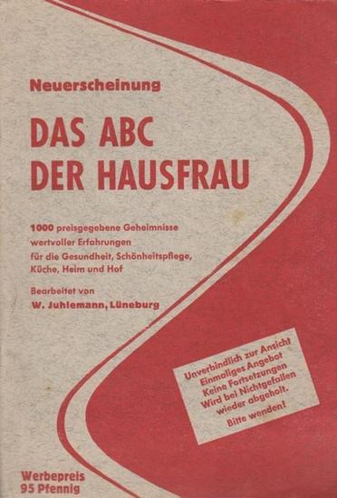Juhlemann, W.: Das ABC der Hausfrau. 1000 preisgegebene Geheimnisse wertvoller Erfahrungen für Gesundheit, Schönheitspflege, Küche, heim und Hof.