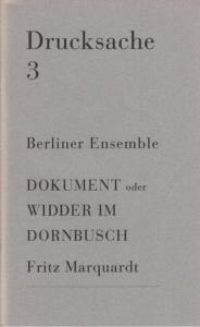 Berliner Ensemble. - Marquardt, Fritz / Redaktion Müller, Heiner: Dokument oder Widder im Dornbusch. (= Drucksache 3, Berliner Ensemble ).