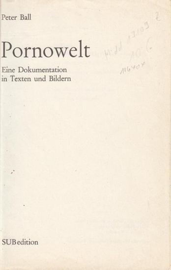Ball, Peter: Pornowelt : Eine Dokumentation in Texten und Bildern.