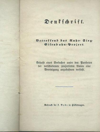 Glaser, W.: Denkschrift. Betreffend das Ruhr-Sieg-Eisenbahn-Project. Behufs eines Versuches unter den Partheien der verschiedenen projectirten Linien eine Vereinigung anzubahnen verfaßt.
