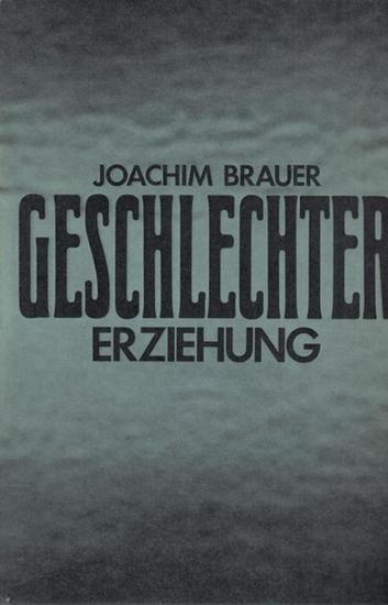 Brauer, Joachim Geschlechtererziehung. Eine Hilfe für Eltern, Jugendleiter und alle Erzieher.
