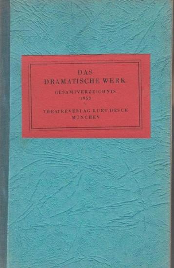 Desch, Kurt ( Theaterverlag). - Das Dramatische Werk. Gesamtverzeichnis 1953.