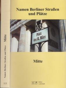 Fritsche, Horst / Girra, Dagmar / Lais, Sylvia. - Hrsg. Mende, H.J. / Die aktuellen und historischen Namen der Straßen und Plätze von Berlin - Mitte.