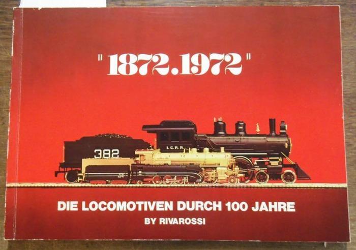 Rivarossi. - Rivarossi 1872-1972. Die Locomotiven durch 100 Jahre. Gesamt-Katalog 1972 - 1973.