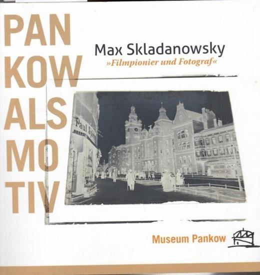 Berlin Pankow. - Skladanowsky, Max. - Pankow als Motiv. Max Skladanowsky - Filmpionier und Fotograf. Ausstellungskatalog.