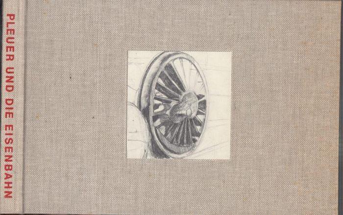 Pleuer, Hermann. - Ulrike Gauss (Katalog). - Hrsg.: Stadt Aalen. Pleuer und die Eisenbahn.