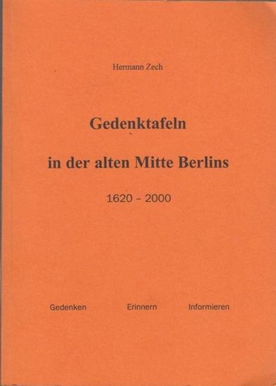 Zech, Hermann Gedenktafeln in der alten Mitte Berlins 1620 - 2000. Gedenken Erinnern Informieren.