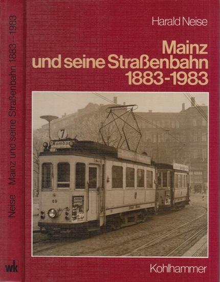 Neise, Harald: Mainz und seine Straßenbahnen 1883 - 1983.