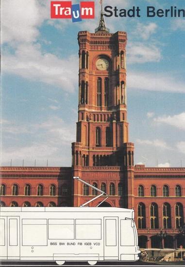 Bürgerinitiative Berlin. - Tramstadt / Traumstadt Berlin. DieZukunft gehört der modernen Straßenbahn.