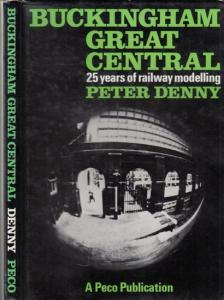 Denny, Peter B.: Buckingham Great Central - Twenty-five years of railway modelling.
