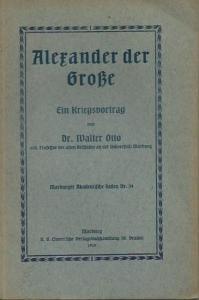 Alexander der Große. - Otto, Walter: Alexander der Große. Ein Kriegsvortrag. (= Marburger Akademische Reden Nr. 34).