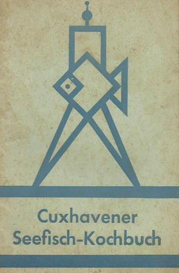Seefisch-Kochbuch. - Cuxhavener Seefisch - Kochbuch. Zeitgemäße Seefisch-Gerichte. Auf Grund der bei den Seefischkochlehrgängen in Cuxhaven gemachten Erfahrungen. Herausgegeben von der staatlichen Fischmarkt Cuxhaven G.m.b.H. in Cuxhaven, 1937.