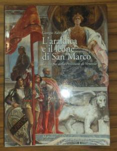 Aldrighetti, Giorgio: L'araldica e il leone di San Marco. Le insegne della Provincia di Venezia.