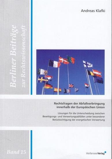 Klafki, Andreas: Rechtsfragen der Abfallverbringung innerhalb der Europäischen Union. Lösungen für die Unterscheidung zwischen Beseitigungs - und Verwertungsabfällen unter besonderer Berücksichtigung der energetischen Verwertung.