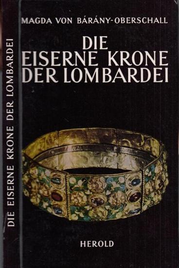 Barany - Oberschall, Magda von: Die Eiserne Krone der Lombardei und Der Lombardische Köningsschatz (= Sammlung Die Kronen des Hauses Österreich, Band IV).