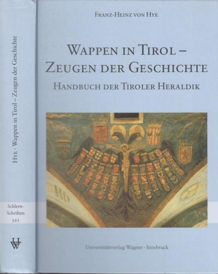 Hye, Franz - Heinz von: Wappen in Tirol - Zeugen der Geschichte. Handbuch der Tiroler Heraldik. Schlern - Schriften 321.