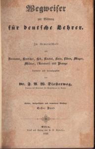 Diesterweg, F.A.W. (Hrsg./Bearb.) - In Verbindung mit Bormann, Hentschel, Hill, Knebel, Knie, Lüben, Mager, Mädler, Reinbott und Prange. Wegweiser zur Bildung für deutsche Lehrer. Bände 1 & 2.