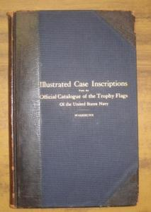 Washburn, H. C.: Illustrated Case Inscriptions from the Official Catalogue of the Trophy Flags of the United States Navy.
