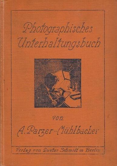 Parzer - Mühlbacher, A.: Photographisches Unterhaltungsbuch. Anleitungen zu interessanten und leicht auszuführenden photographischen Arbeiten.
