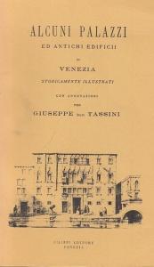 Tassini, Giuseppe: Alcuni Palazzi ed Antichi Edificii di Venezia storicamente illustrati. (Ristampa 1993 delle edizione Tipografia M. Fontana, Venezia 1879).