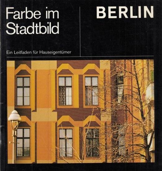 Hrsg.: Senator für Bau- und Wohnungswesen. Berlin. Farbe im Stadtbild. Ein Leitfaden für Hauseigentümer.