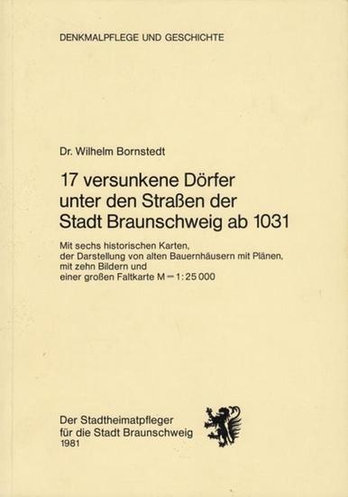 Bornstedt, Wilhelm: 17 versunkene Dörfer unter den Straßen der Stadt Braunschweig ab 1031. (= Denkmalpflege und Geschichte).