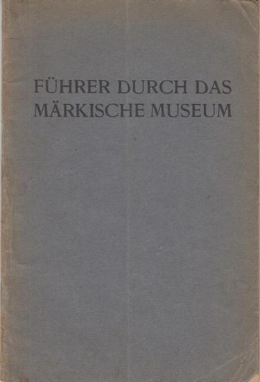 Märkisches Museum Berlin. - (Berlin) Führer durch das Märkische Museum. Herausgegeben von der Direktion.