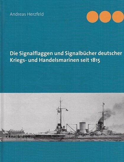 Herzfeld, Andreas: Die Signalflaggen und Signalbücher deutscher Kriegs- und Handelsmarinen seit 1815.
