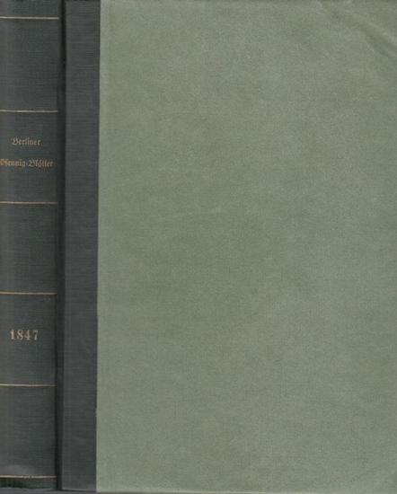 Berliner PfennigBlätter - Lindow, Carl (Hrsg.): Berliner Pfennig - Blätter. IV. Jahrgang 1847, No. 1 (4. und 5. Januar) - No. 148 (30. und 31. December). Volks-Tagesschrift zur Unterhaltung für Leser aller Stände.