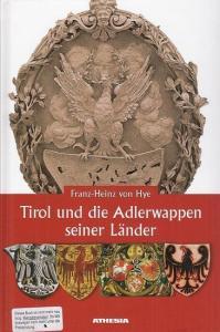 Hye, Franz - Heinz von: Tirol und die Adlerwappen seiner Länder. Tirol - Südtirol - Brixen - Trient.