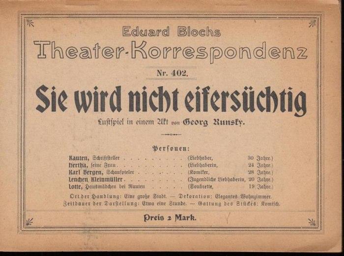 Runsky, Georg: Sie wird nicht eifersüchtig. Lustspiel in einem Akt (= Eduard Blochs Theater - Korrespondenz, Nr. 402).