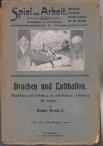 Spiel und Arbeit. - Honold, Ernst: Drachen und Luftballon. Leichtverständliche Anleitung zur selbständigen Herstellung von vielen Drachen und eines Heißluftballons. Mit 2 Modellbogen (= Spiel und Arbeit. 8. Bändchen).
