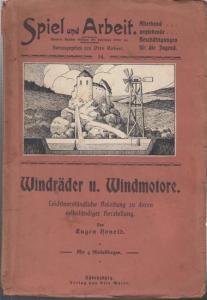 Spiel und Arbeit. - Honold, Eugen: Windräder und Windmotoren. Anleitung zur selbständigen Herstellung für Knaben. Mit vier Modellbogen (= Spiel und Arbeit. 14. Bändchen).