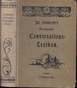 Schuberth, Julius. - Breslaur, Emil (Hrsg.): Julius Schuberth's Musikalisches Conversations - Lexikon.