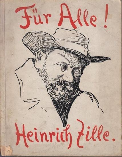Zille, Heinrich: Für Alle. Ernstes und Heiteres. Auswahl und Zusammenstellung besorgte Otto Nagel gemeinsam mit H. Zille. (= Universum - Bücherei, Band 55).