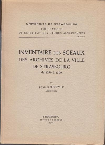 Wittmer, Charles: Inventaire des sceaux des archives de la ville de Strasbourg de 1050 a 1300 (= Universite de Strasbourg. Publications de l ' institut des etudes alsaciennes, tome 2).