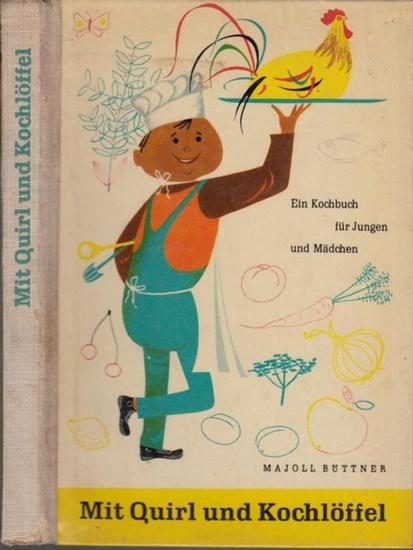 Büttner, Majoll: Mit Quirl und Kochlöffel. Ein Kochbuch für Jungen und Mädchen.
