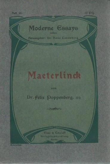 Maeterlinck, (Maurice). - Poppenberg, Felix: Maeterlinck. (= Moderne Essays, Heft 30).