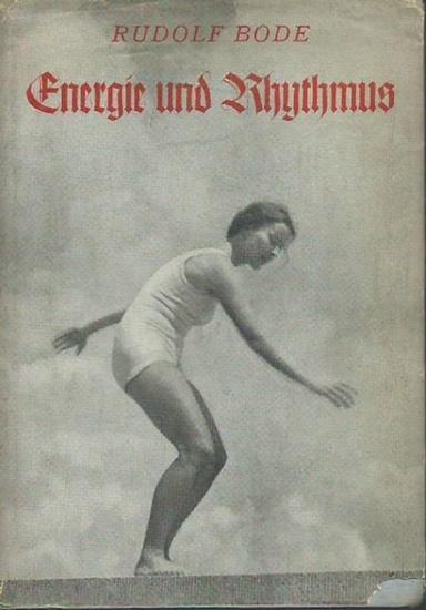 Bode, Rudolf: Energie und Rhythmus. Bewegungslehre des menschlichen Körpers. Mit 300 Übungen und 196 Bildern.