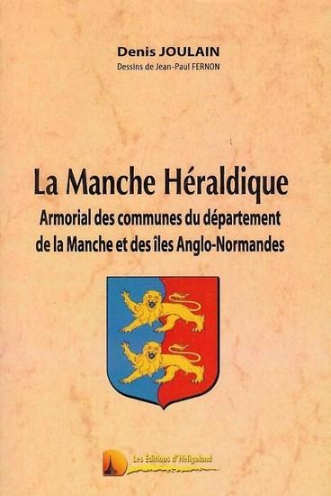 Joulain, Denis: La Manche Héraldique. Armorial des communes du département de la Manche et des Iles Anglo - Normandes. Dessins de Jean-Paul Fernon.