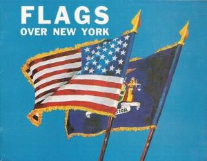 Pond, Chester / O ' Hara, A. C.: Flags over New York. History and Display of the Flag of the United States of America and the Flag of the State of New York.