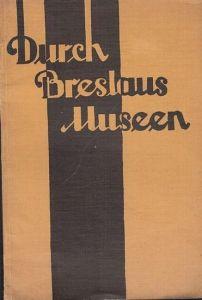 Breslau. - Hrsg.: Geschwendt, Fritz. - Durch Breslaus Museen. Ein Führer.