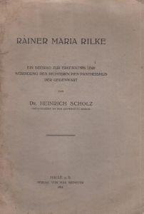 Rilke, Rainer Maria. - Scholz, Heinrich: Rainer Maria Rilke. Ein Beitrag zur Erkenntnis und Würdigung des dichterischen Pantheismus der Gegenwart.