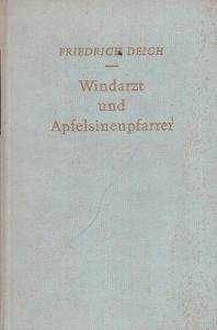 Deich, Friedrich: Windarzt und Apfelsinenpfarrer.