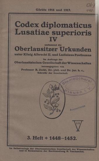 Jecht, R. (Hrsg.)- Oberlausitzer Gesellschaft der Wissenschaften: Oberlausitzer Urkunden unter König Albrecht II. und Ladislaus Posthumus. 3. Heft, 1448 - 1452. (= Codex diplomaticus Lusatiae superioris IV).