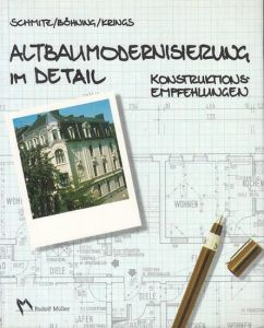 Schmitz, Heinz / Böhning, Jörg / Krings, Edgar: Altbaumodernisierung im Detail. Konstruktionsempfehlungen.