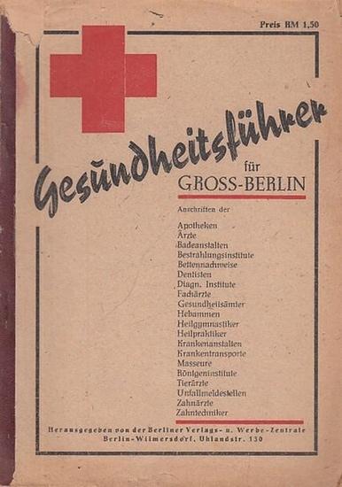Landesgesundheitsamt Berlin - Berliner Verlags- und Werbezentrale (Hrsg.): Gesundheitsführer für Gross-Berlin (Groß-Berlin). Anschriften der Apotheken, Ärzte, Badeanstalten, Bestrahlungsinstitute…
