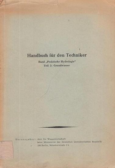 Amt für Wasserwirtschaft (Hrsg.) - Arbeitsgemeinschaft Grundwasser, H. Bollmann u.a. (Bearb.): Handbuch für den Techniker. Band Praktische Hydrologie, Teil 3: Grundwasser.